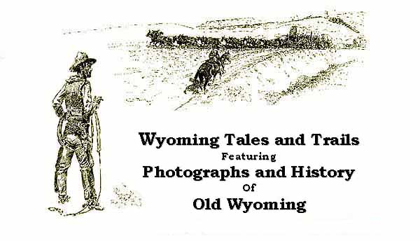 Wyoming Tales and Trails, Featuring Photographs and History of Old Wyoming